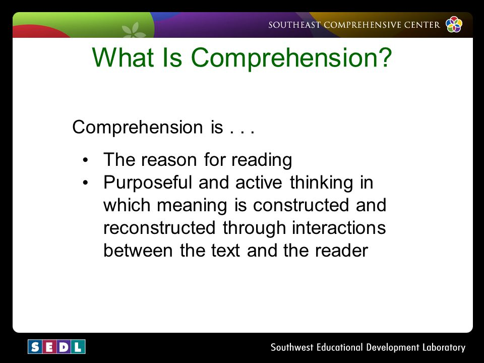 What Is Comprehension Comprehension is . . . The reason for reading
