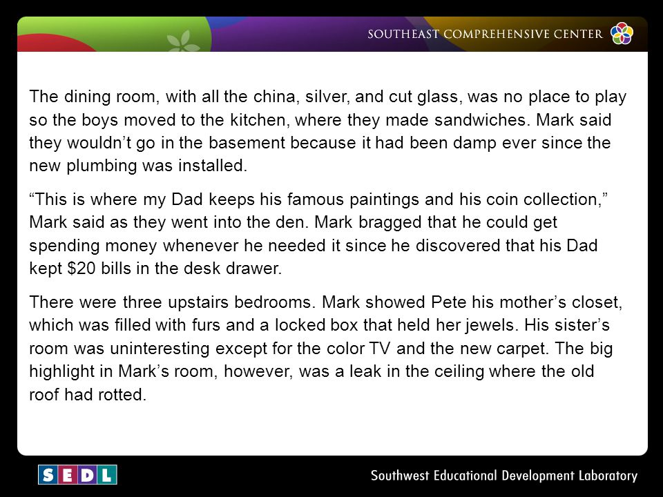 The dining room, with all the china, silver, and cut glass, was no place to play so the boys moved to the kitchen, where they made sandwiches. Mark said they wouldn't go in the basement because it had been damp ever since the new plumbing was installed.