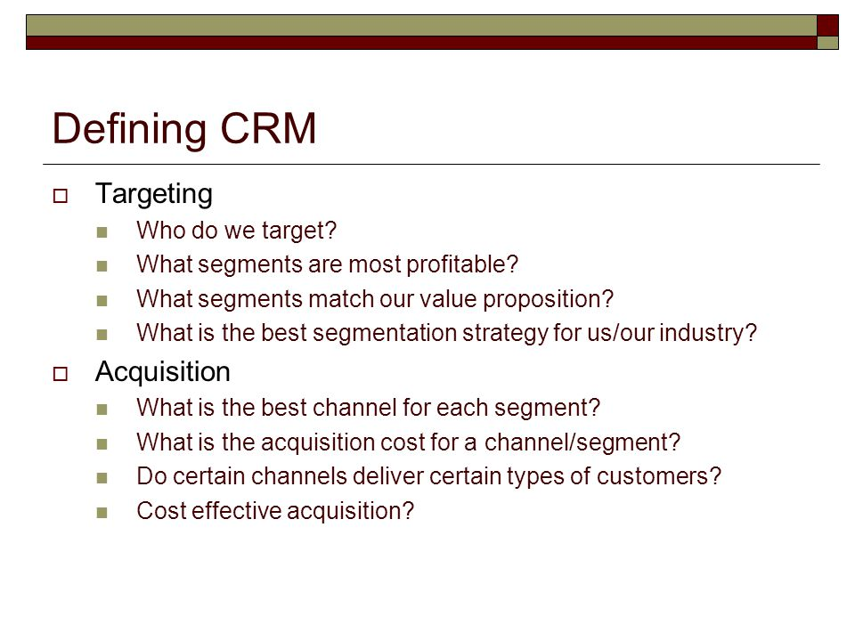 Defining CRM Targeting Acquisition Who do we target
