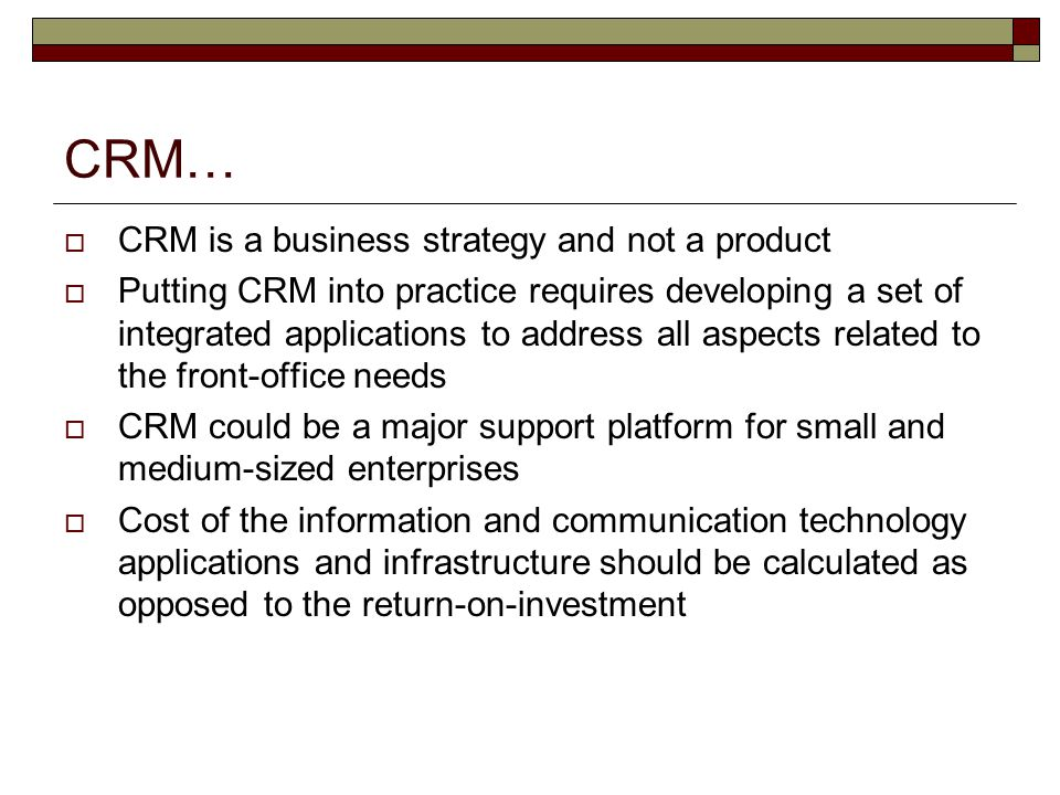 CRM… CRM is a business strategy and not a product