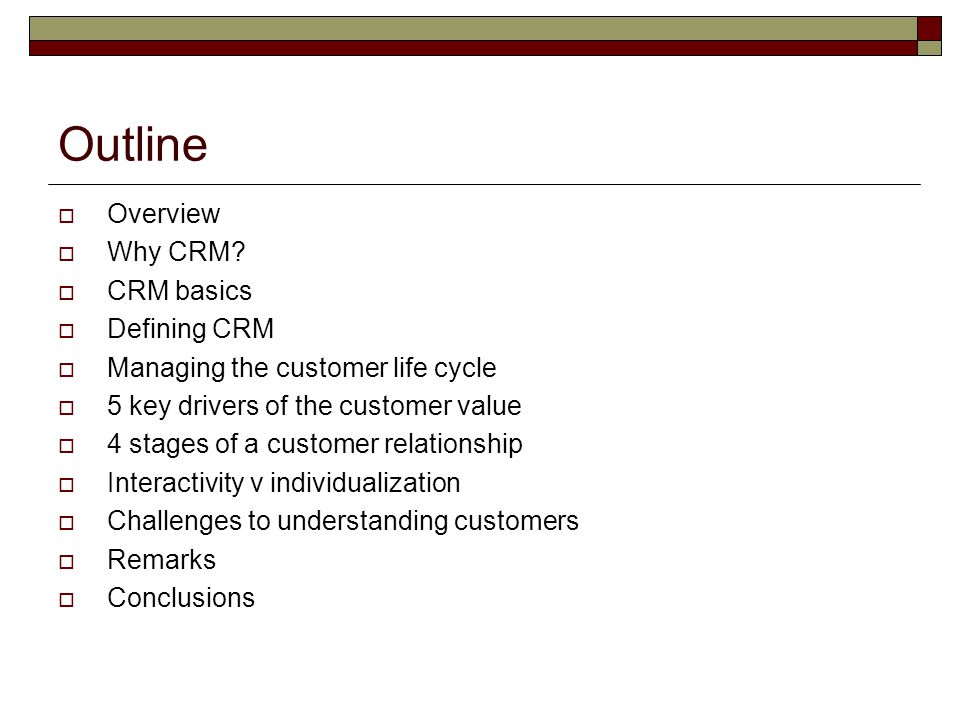 Outline Overview Why CRM CRM basics Defining CRM