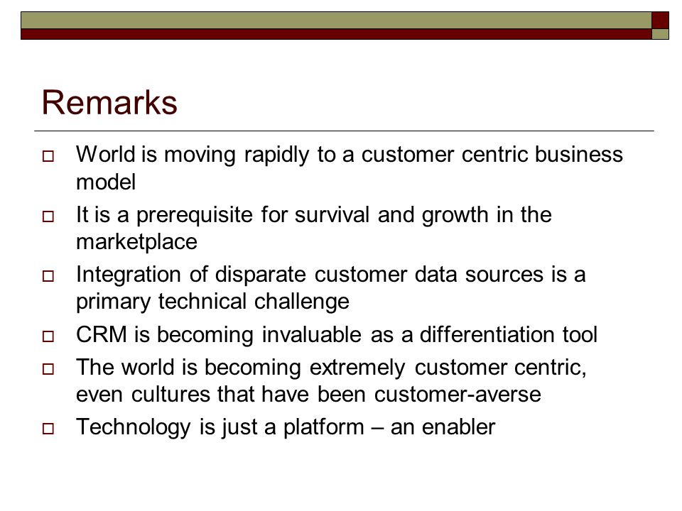 Remarks World is moving rapidly to a customer centric business model