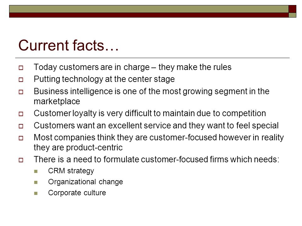 Current facts… Today customers are in charge – they make the rules