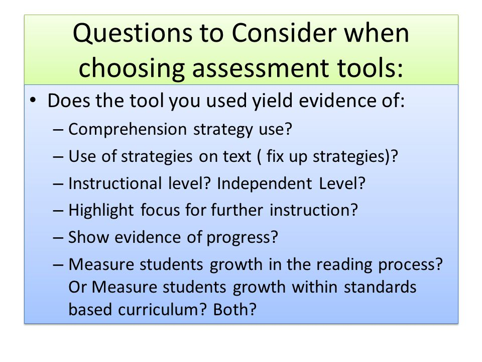 Questions to Consider when choosing assessment tools: