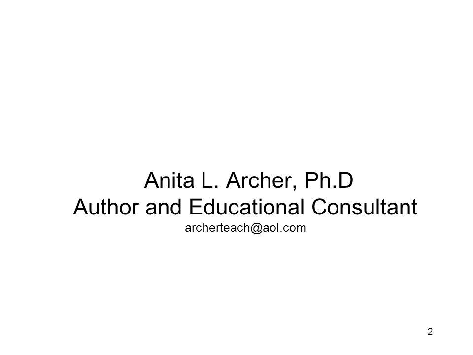 Anita L. Archer, Ph.D Author and Educational Consultant archerteach@aol.com