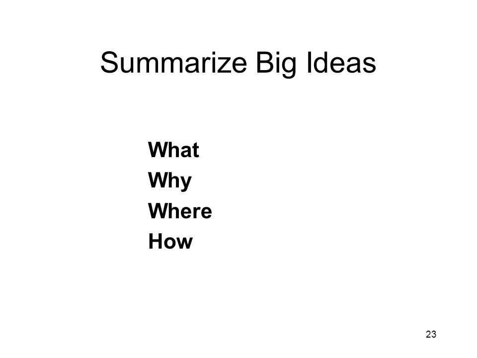 Summarize Big Ideas What Why Where How