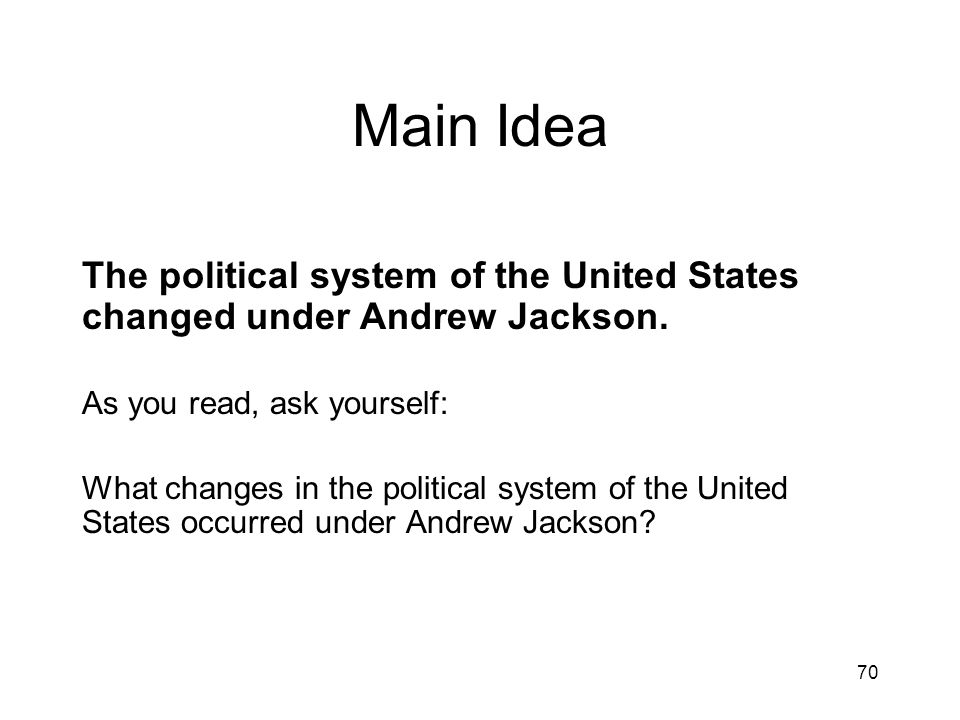 Main Idea The political system of the United States changed under Andrew Jackson. As you read, ask yourself: