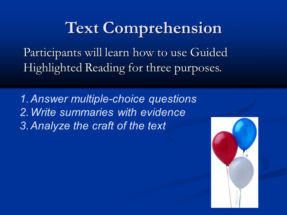 Text Comprehension Participants will learn how to use Guided Highlighted Reading for three purposes.