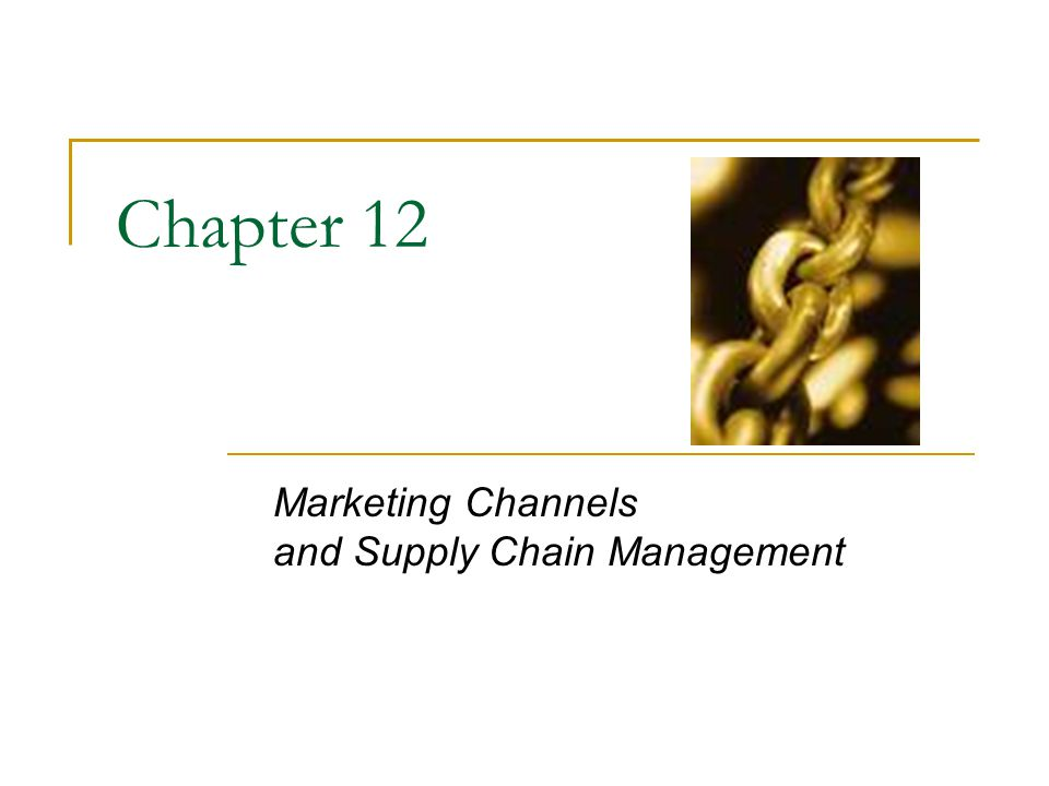 Marketing Channels and Supply Chain Management