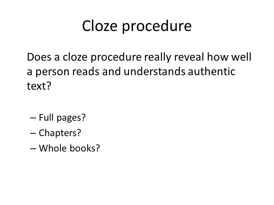 Cloze procedure Does a cloze procedure really reveal how well a person reads and understands authentic text