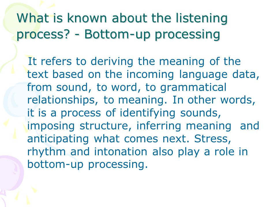 What is known about the listening process - Bottom-up processing