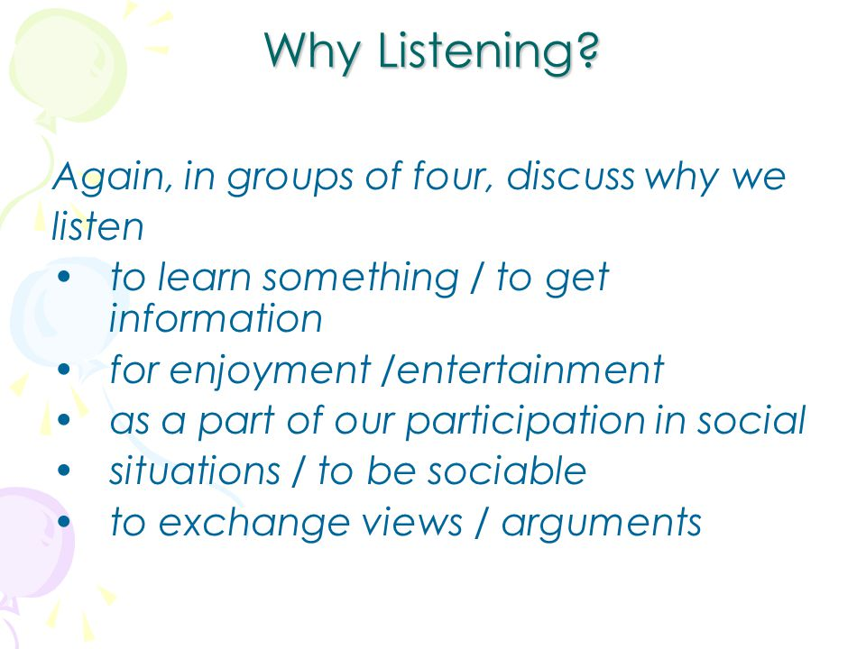 Why Listening Again, in groups of four, discuss why we listen