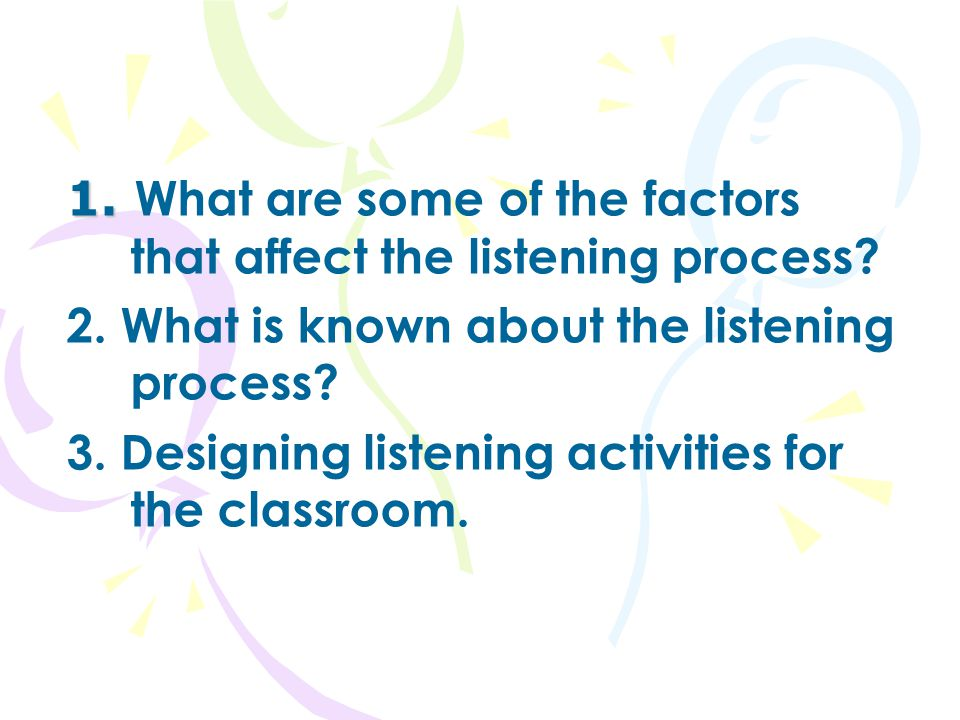 1. What are some of the factors that affect the listening process