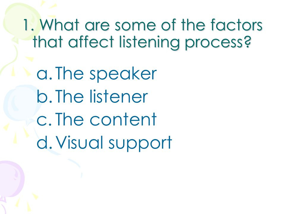 1. What are some of the factors that affect listening process