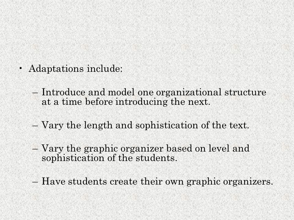 Adaptations include: Introduce and model one organizational structure at a time before introducing the next.