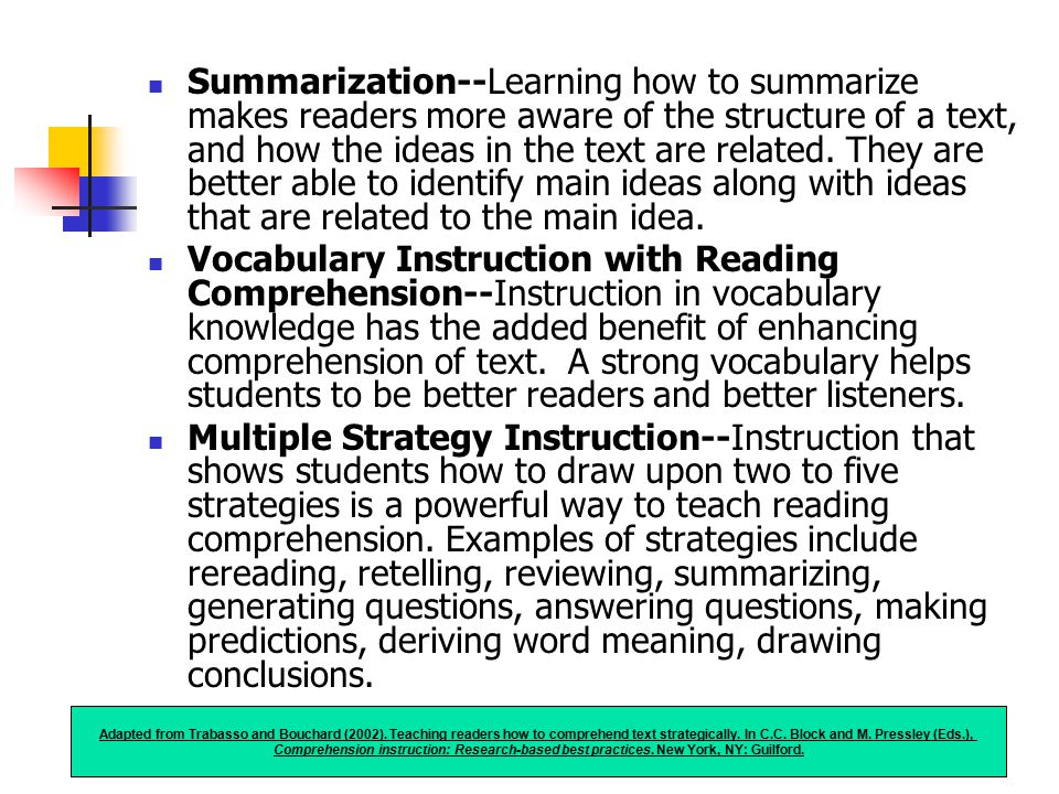 Summarization--Learning how to summarize makes readers more aware of the structure of a text, and how the ideas in the text are related. They are better able to identify main ideas along with ideas that are related to the main idea.