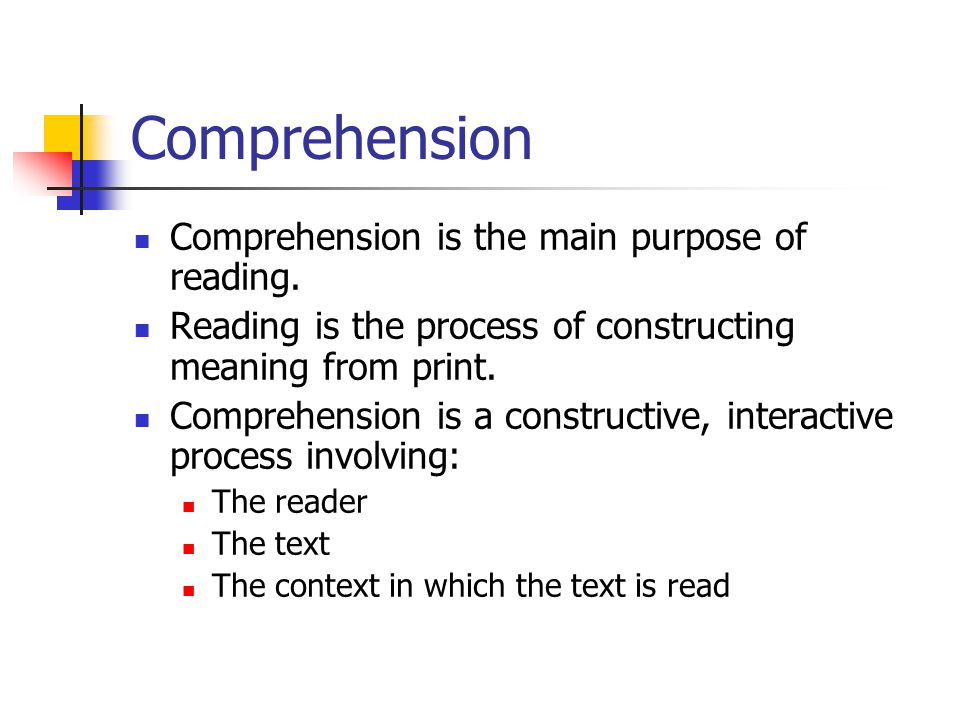 Comprehension Comprehension is the main purpose of reading.