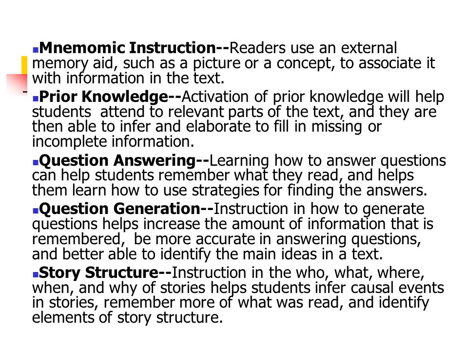Mnemomic Instruction--Readers use an external memory aid, such as a picture or a concept, to associate it with information in the text.