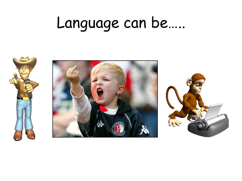 Language can be…..