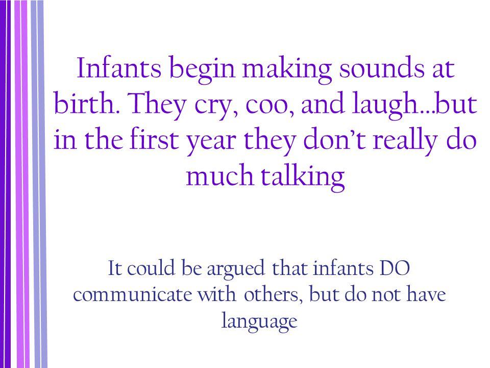 Infants begin making sounds at birth