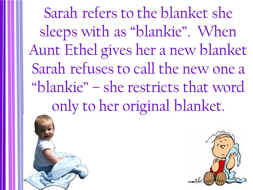 Sarah refers to the blanket she sleeps with as blankie