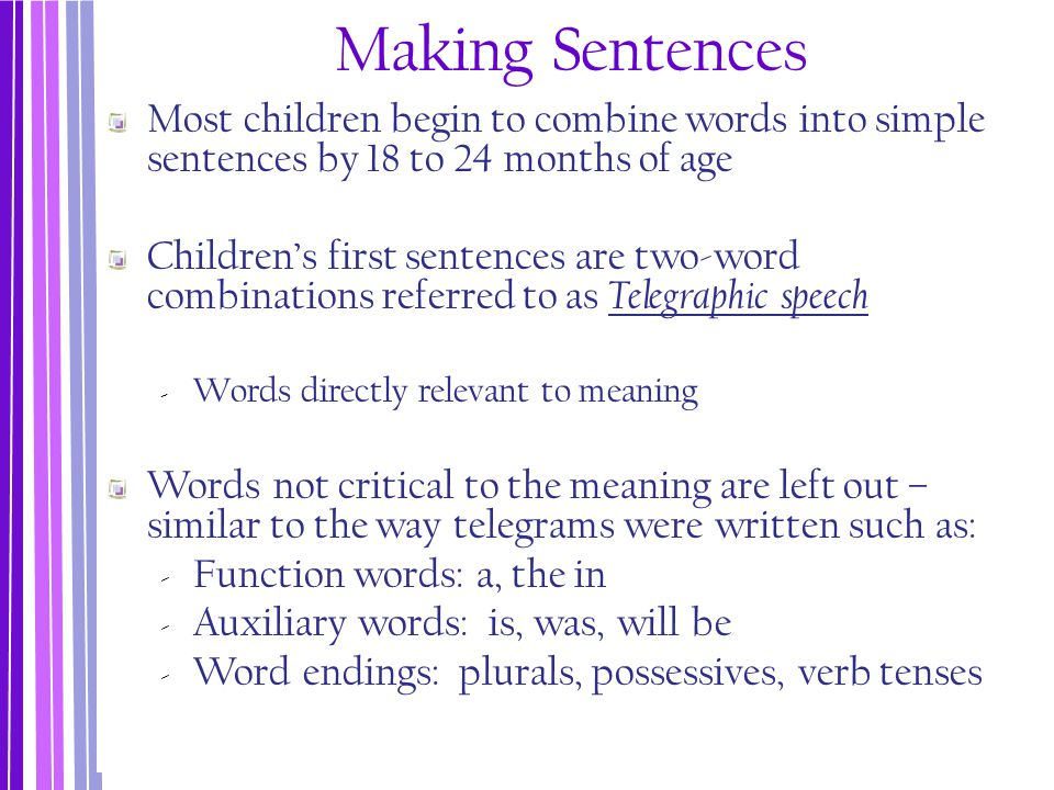 Making Sentences Most children begin to combine words into simple sentences by 18 to 24 months of age.