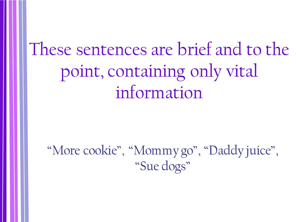 More cookie , Mommy go , Daddy juice , Sue dogs
