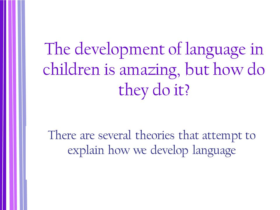 The development of language in children is amazing, but how do they do it