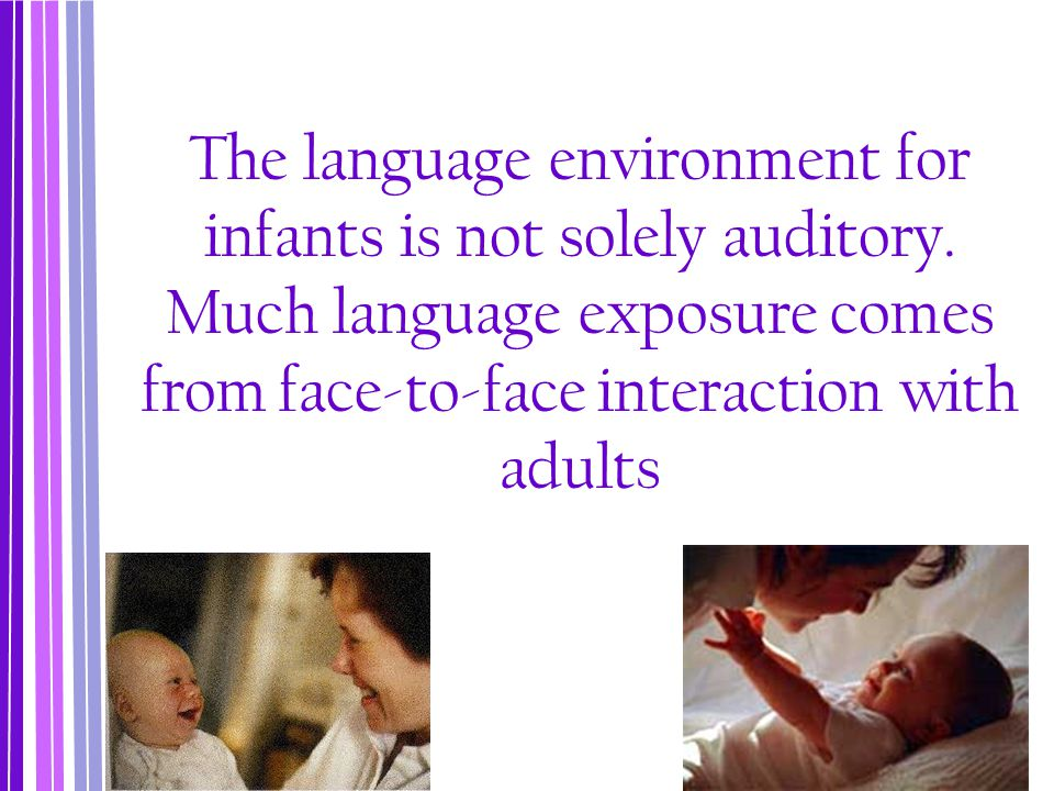 The language environment for infants is not solely auditory