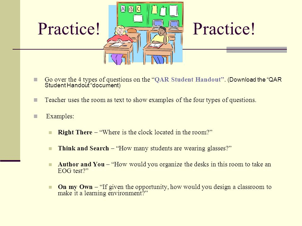 Practice! Practice! Go over the 4 types of questions on the QAR Student Handout . (Download the QAR Student Handout document)