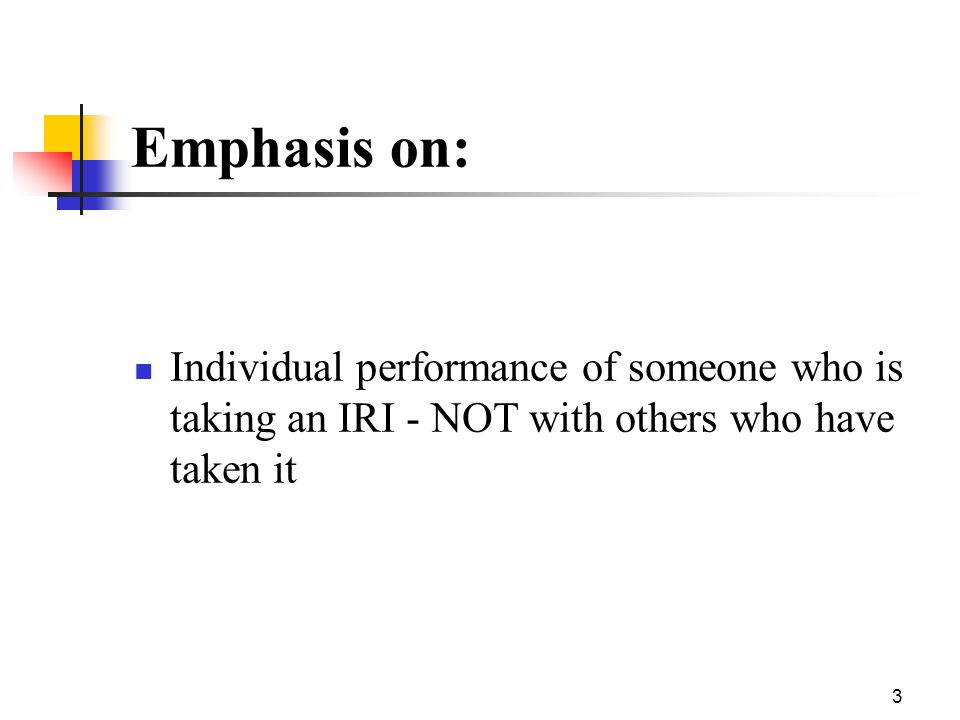 Emphasis on: Individual performance of someone who is taking an IRI - NOT with others who have taken it.