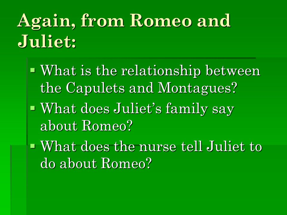 Again, from Romeo and Juliet: