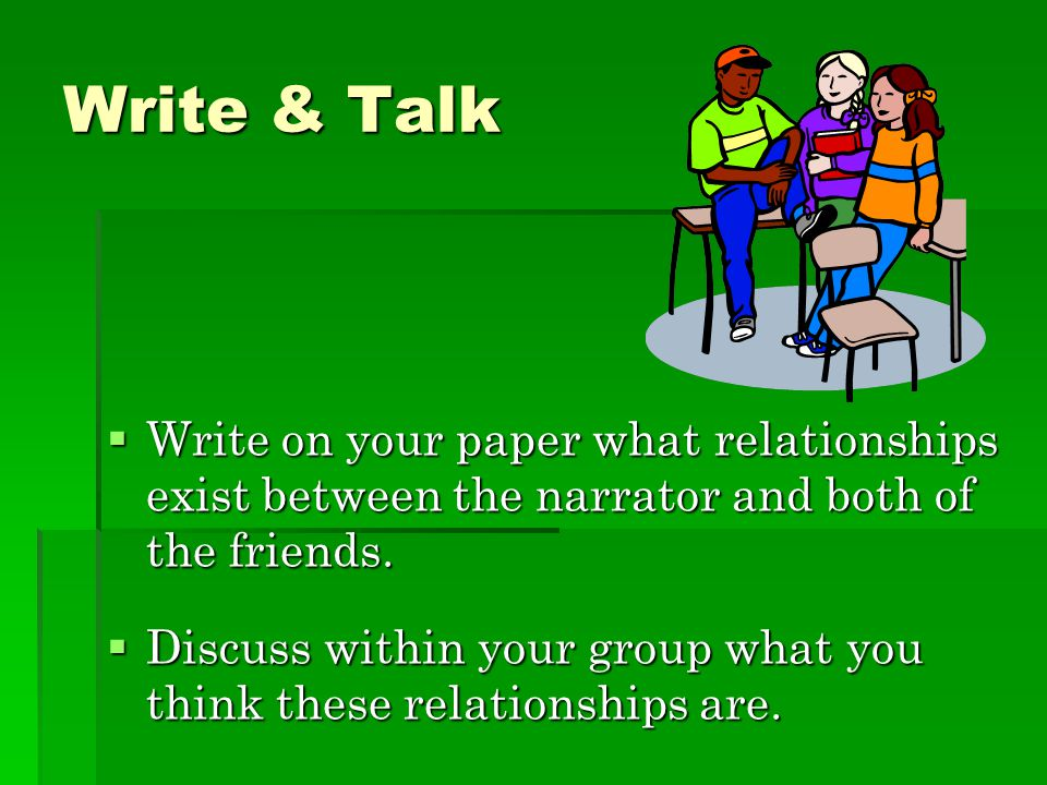 Write & Talk Write on your paper what relationships exist between the narrator and both of the friends.