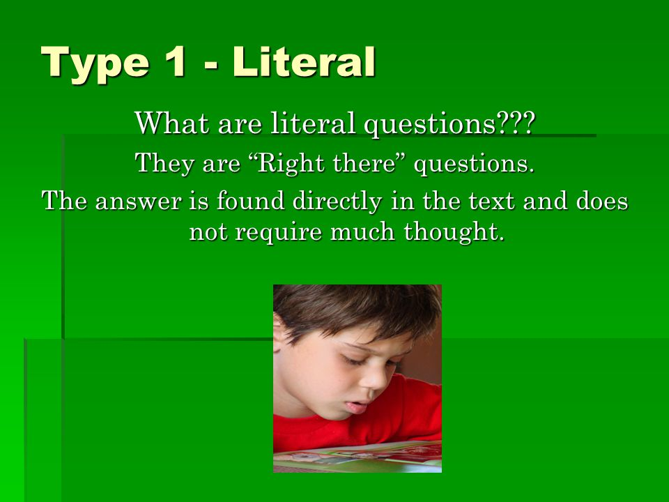 Type 1 - Literal What are literal questions