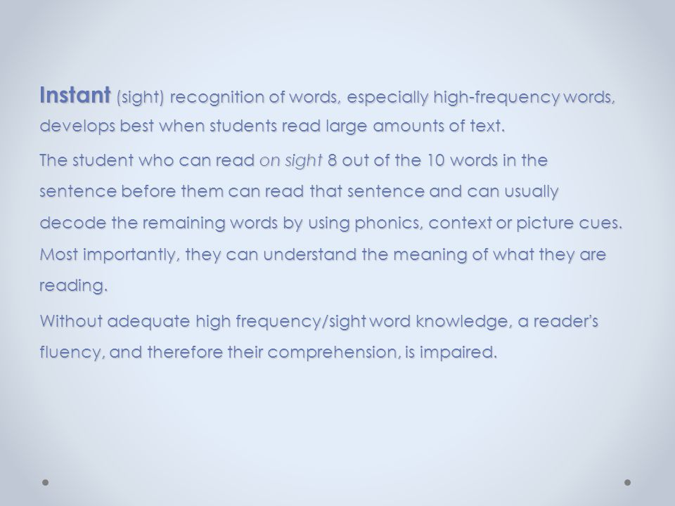 Instant (sight) recognition of words, especially high-frequency words, develops best when students read large amounts of text.