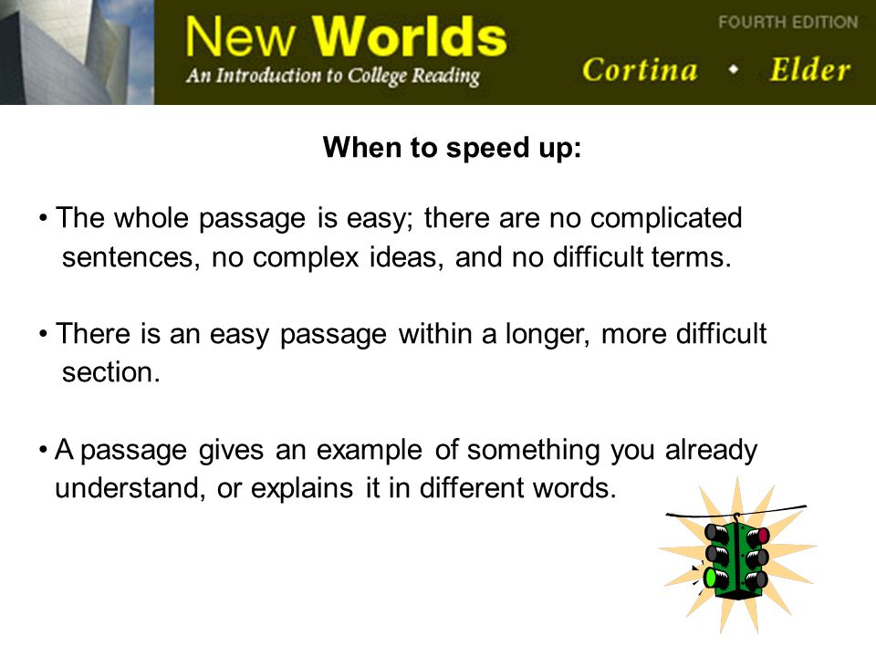 When to speed up: The whole passage is easy; there are no complicated. sentences, no complex ideas, and no difficult terms.