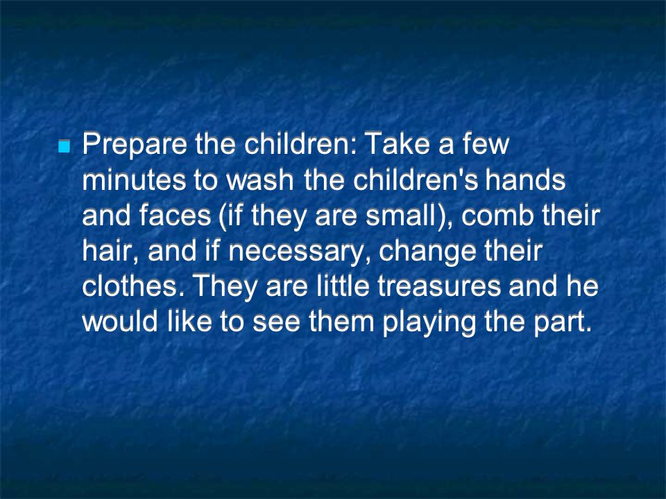 Prepare the children: Take a few minutes to wash the children s hands and faces (if they are small), comb their hair, and if necessary, change their clothes.