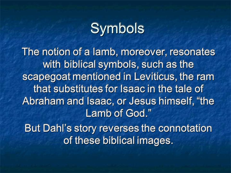 But Dahl's story reverses the connotation of these biblical images.