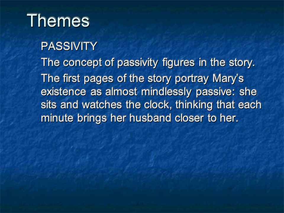 Themes PASSIVITY The concept of passivity figures in the story.