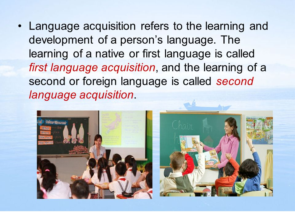 Language acquisition refers to the learning and development of a person's language.