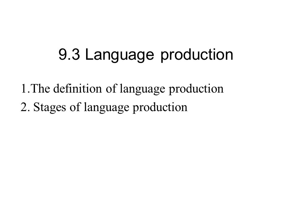 9.3 Language production 1.The definition of language production