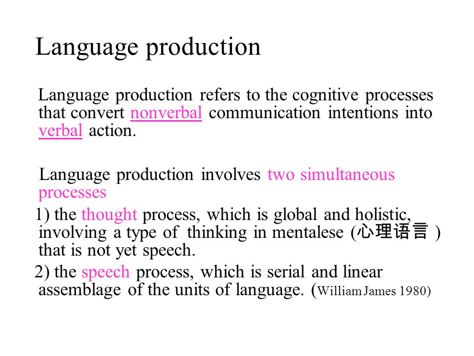 Language production Language production refers to the cognitive processes that convert nonverbal communication intentions into verbal action.
