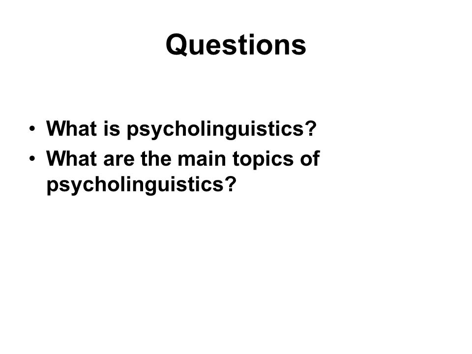 Questions What is psycholinguistics