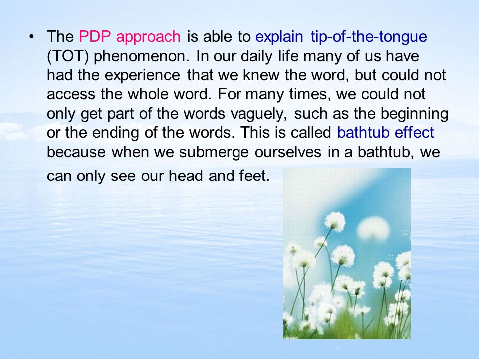 The PDP approach is able to explain tip-of-the-tongue (TOT) phenomenon