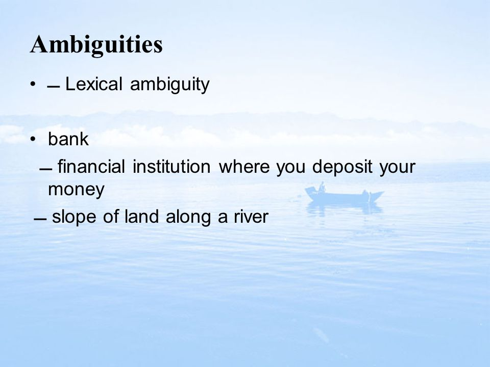 Ambiguities  Lexical ambiguity bank