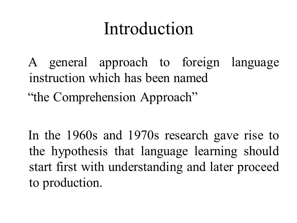 Introduction A general approach to foreign language instruction which has been named. the Comprehension Approach