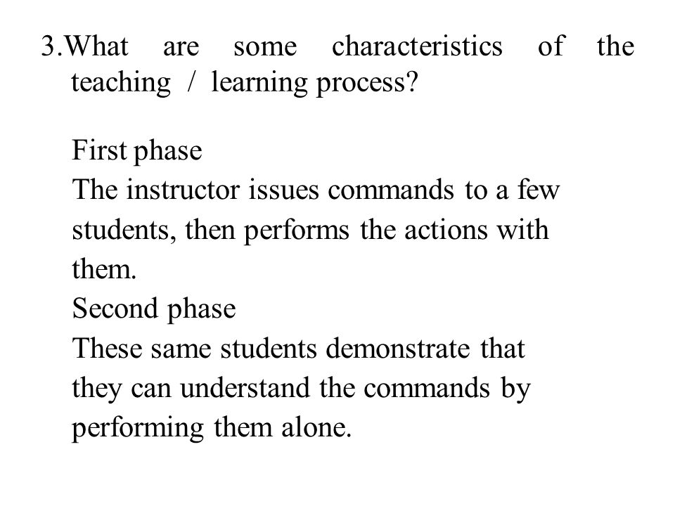 3.What are some characteristics of the teaching / learning process