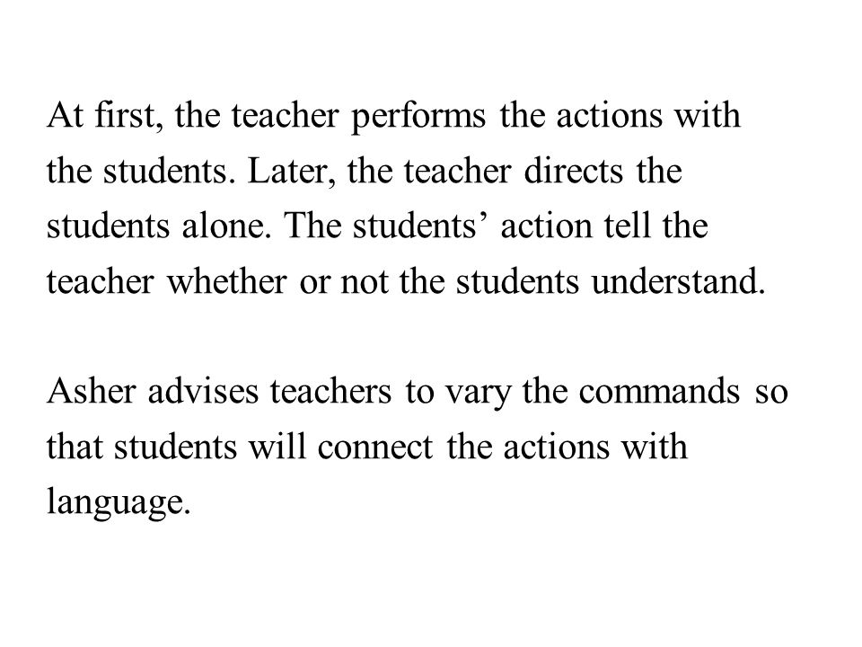 At first, the teacher performs the actions with