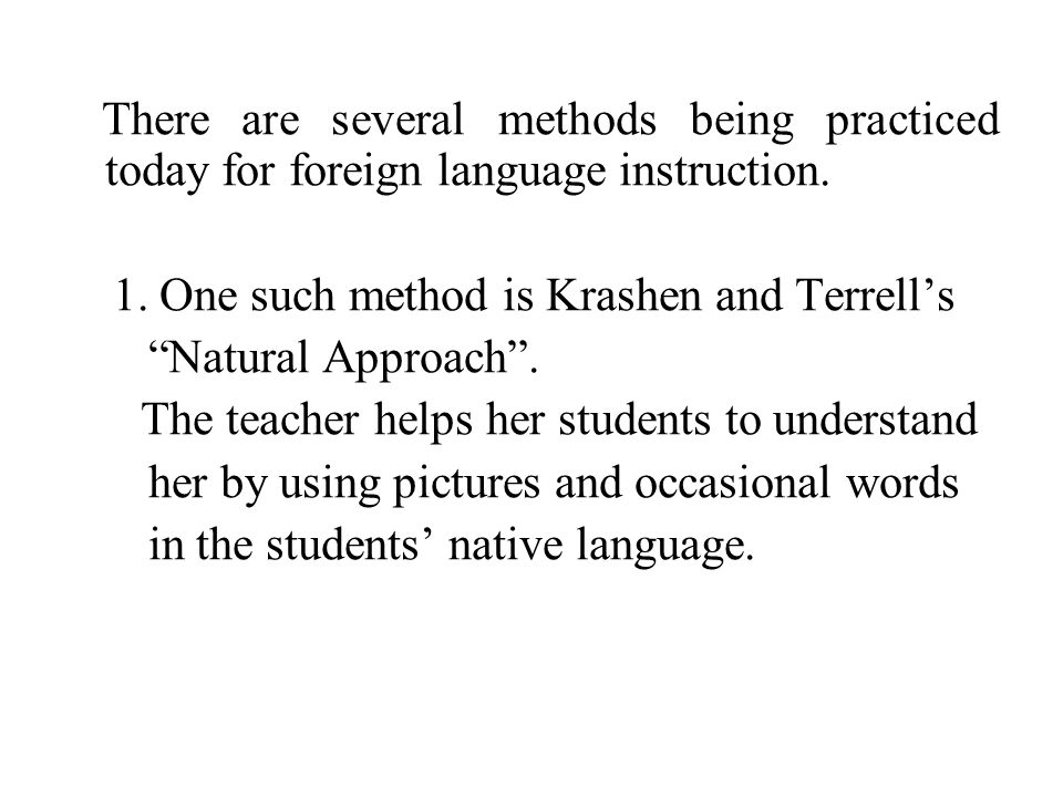There are several methods being practiced today for foreign language instruction.
