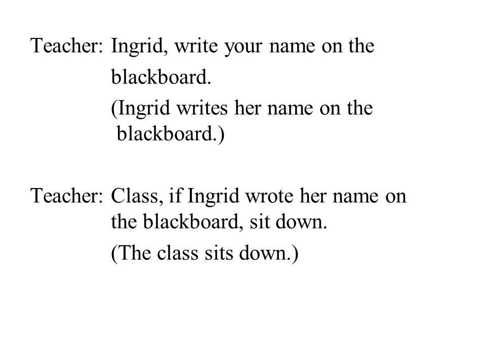 Teacher: Ingrid, write your name on the